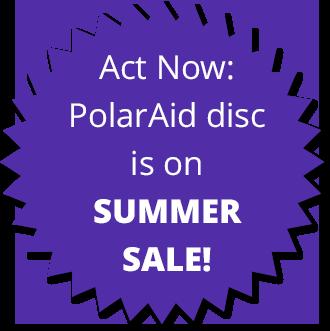 Act Now : PolarAid disc is on SUMMER SALE!